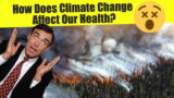 How does Climate Change Affect Our Health?
